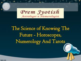 The Science of Knowing The Future - Horoscopes, Numerology