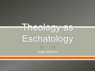 Theology as Eschatology