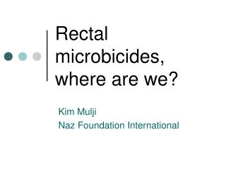 Rectal microbicides,  where are we?