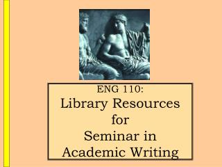 ENG 110: Library Resources for  Seminar in Academic Writing