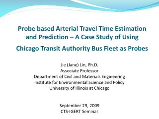 Probe based Arterial Travel Time Estimation and Prediction – A Case Study of Using Chicago Transit Authority Bus Fleet