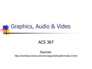 Graphics, Audio & Video