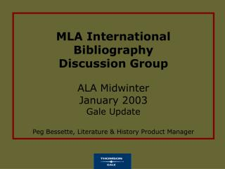 MLA International Bibliography  Discussion Group ALA Midwinter  January 2003 Gale Update Peg Bessette, Literature & Hist