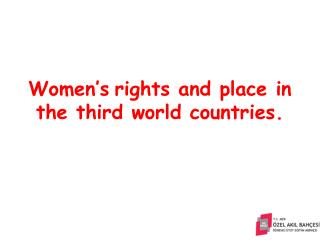 Women's rights and place in the third world countries.