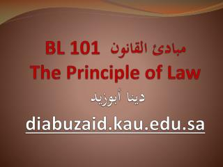 BL 101  مبادئ القانون  The Principle of Law دينا أبوزيد  diabuzaid.kau.sa