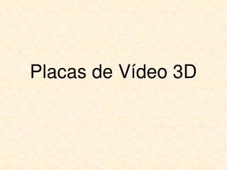 Placas de Vídeo 3D