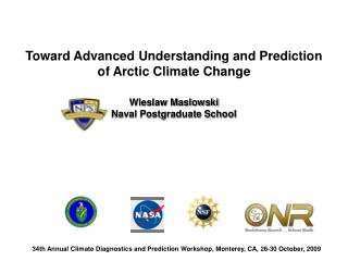 Toward Advanced Understanding and Prediction of Arctic Climate Change Wieslaw Maslowski Naval Postgraduate School