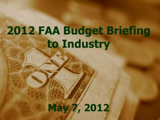 2012 FAA Budget Briefing  to Industry     May 7, 2012