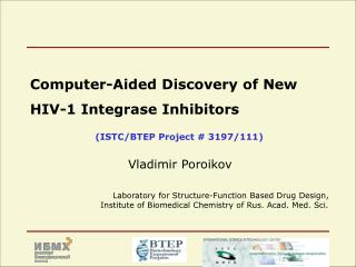Computer-Aided Discovery of New HIV-1 Integrase Inhibitors (ISTC/BTEP Project # 3197/111) Vladimir Poroikov