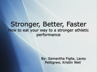 Stronger, Better, Faster How to eat your way to a stronger athletic performance