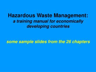 Hazardous Waste Management: a training manual for economically developing countries   some sample slides from the 26 cha