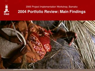 2005 Project Implementation Workshop, Bamako 2004 Portfolio Review: Main Findings
