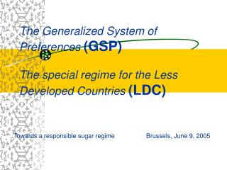 The Generalized System of Preferences  (GSP) The special regime for the Less Developed Countries  (LDC)