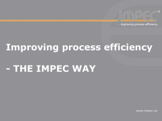 Improving process efficiency - THE IMPEC WAY