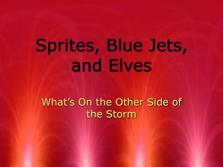 Sprites, Blue Jets, and Elves