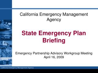 California Emergency Management Agency   State Emergency Plan Briefing  Emergency Partnership Advisory Workgroup Meeting