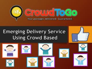 Emerging Delivery Service Using Crowd Based