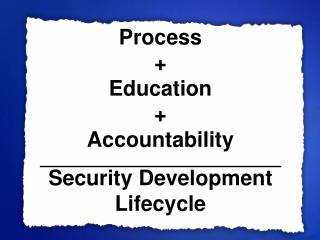 Process + Education  + Accountability Security Development Lifecycle