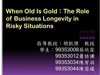 When Old Is Gold : The Role of Business Longevity in Risky Situations