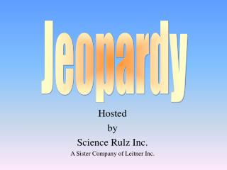 Hosted by Science Rulz Inc. A Sister Company of Leitner Inc.
