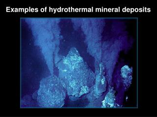 Examples of hydrothermal mineral deposits