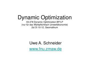 Dynamic Optimization 03.378 Dynamic Optimization BP/LP (nur für das Wahlpflichtfach Umweltökonomie)  2st Di 10-12, Geoma