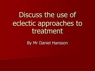 Discuss the use of eclectic approaches to treatment