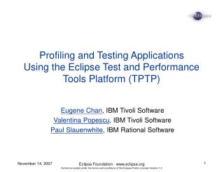 Profiling and Testing Applications  Using the Eclipse Test and Performance Tools Platform (TPTP)
