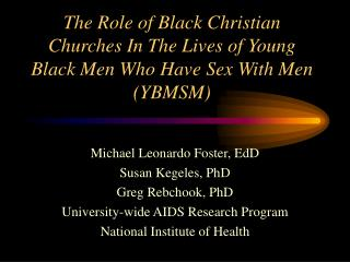The Role of Black Christian Churches In The Lives of Young Black Men Who Have Sex With Men YBMSM