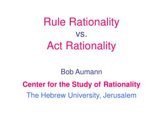 Rule Rationality vs. Act Rationality