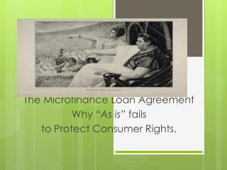 "The Microfinance Loan Agreement  Why "" As is "" fails  to Protect Consumer Rights."