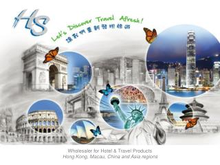 Wholesaler for Hotel & Travel Products Hong Kong, Macau, China and Asia regions