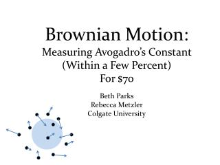Brownian Motion:  Measuring Avogadro's Constant (Within a Few Percent)  For $70 Beth Parks