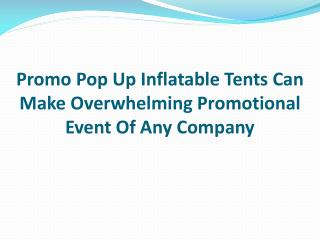 Promo Pop Up Inflatable Tent Can Make Overwhelming Promotion