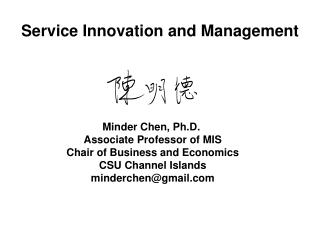 Minder Chen, Ph.D.  Associate Professor of MIS Chair of Business and Economics CSU Channel Islands