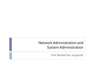 Network Administration and  System Administration