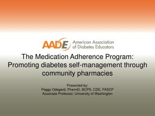 Presented by: Peggy Odegard, PharmD, BCPS, CDE, FASCP Associate Professor, University of Washington
