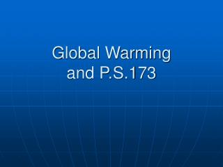 Global Warming and P.S.173