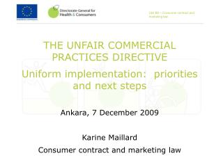 THE UNFAIR COMMERCIAL PRACTICES DIRECTIVE Uniform implementation:  priorities and next steps Ankara, 7 December 2009 Kar
