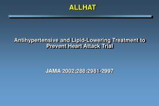 Antihypertensive and Lipid-Lowering Treatment to Prevent Heart Attack Trial
