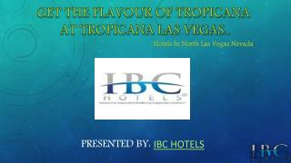 GET THE FLAVOUR OF TROPICANA AT TROPICANA LAS VEGAS