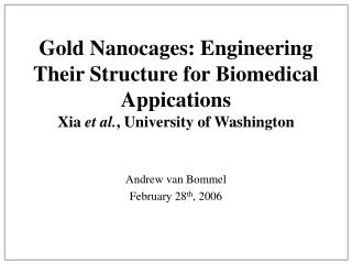 Gold Nanocages: Engineering Their Structure for Biomedical Appications Xia et al., University of Washington