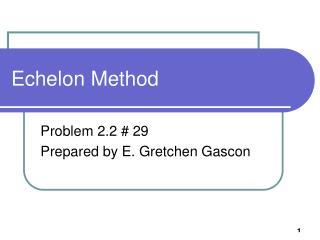 Echelon Method