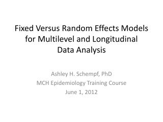 Fixed  Versus  Random Effects Models for Multilevel and Longitudinal  Data  Analysis