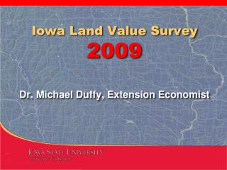 Iowa Land Value Survey 2009 Dr. Michael Duffy, Extension Economist
