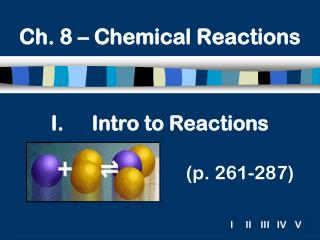Intro to Reactions (p.  261-287)