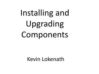 Installing and Upgrading Components