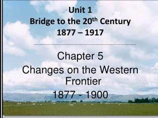 Unit 1 Bridge to the 20 th  Century 1877 – 1917