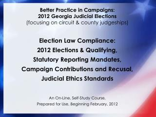 Better Practice in Campaigns: 2012 Georgia Judicial Elections (focusing on circuit & county judgeships)