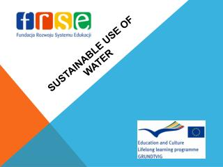 SUSTAINABLE USE OF WATER